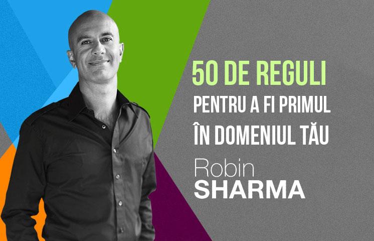 50 de reguli de la Robin Sharma pentru a fi primul în domeniul tău