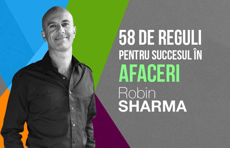 58 de reguli pentru succesul în afaceri de la Robin Sharma