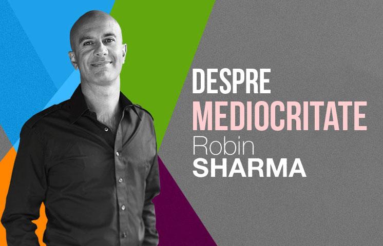 Despre mediocritate cu Robin Sharma