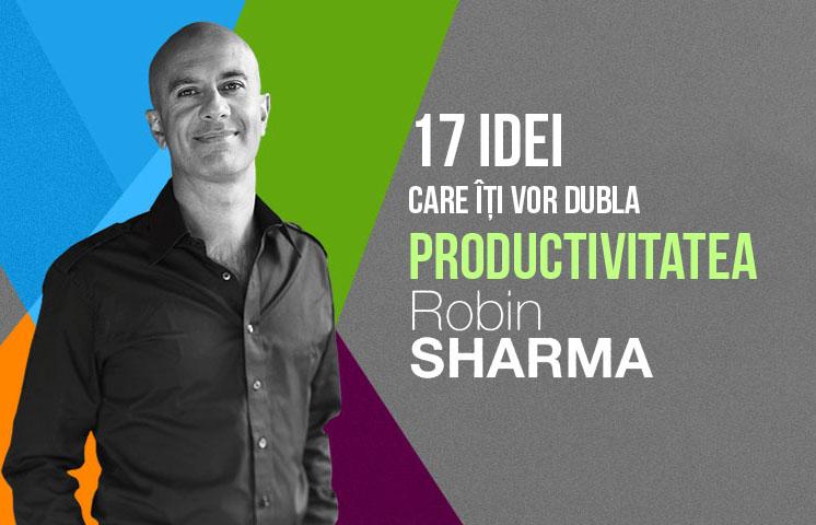 17 idei care îţi vor dubla productivitatea – Robin Sharma