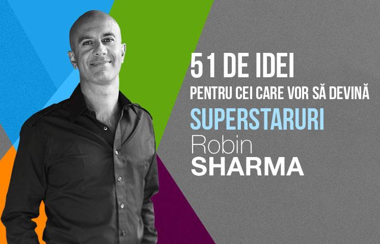 51 de idei pentru cei care vor să devină Superstaruri – Robin Sharma