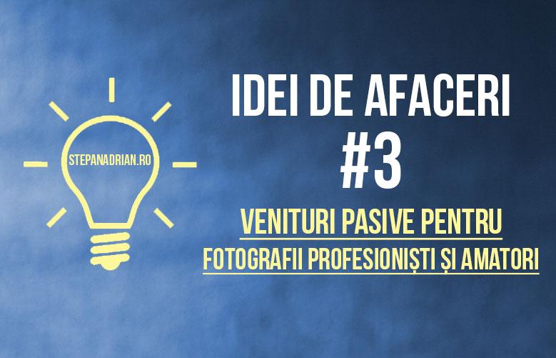"""Idei de Afaceri: """"Venituri pasive pentru fotografii profesioniști și amatori"""" – #3"""