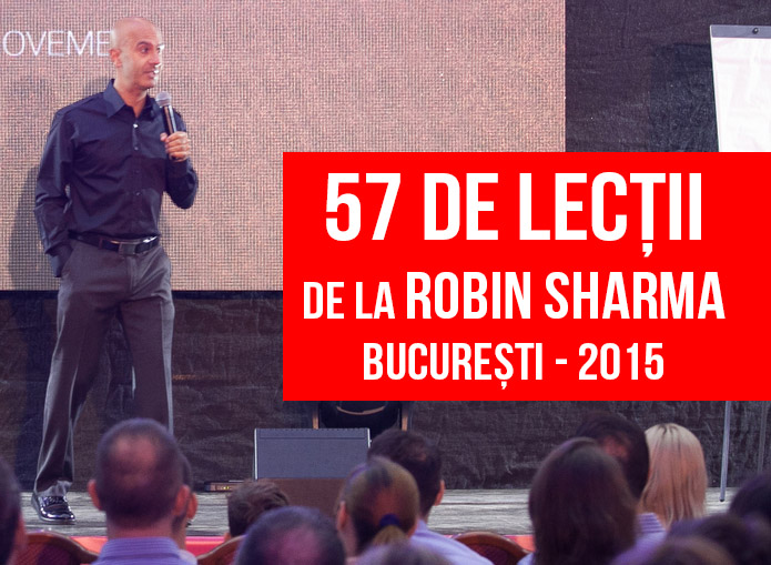 57 de lecții de la Robin Sharma București – 2015