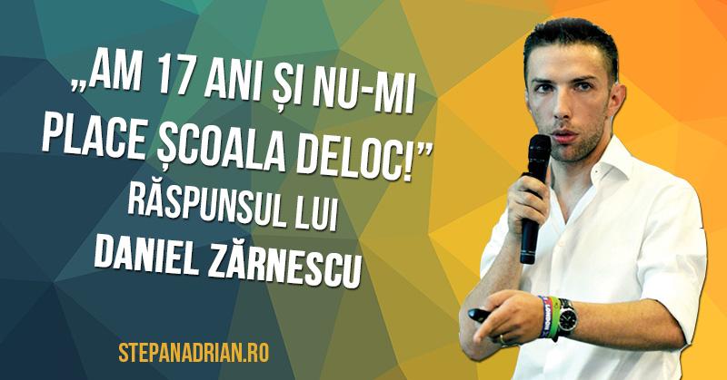 """""""Am 17 ani și nu-mi place școala!"""" – răspunsul lui Daniel Zărnescu"""