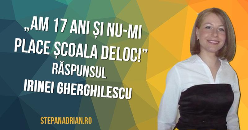 """""""Am 17 ani și nu-mi place școala!"""" – răspunsul Irinei Gherghilescu"""