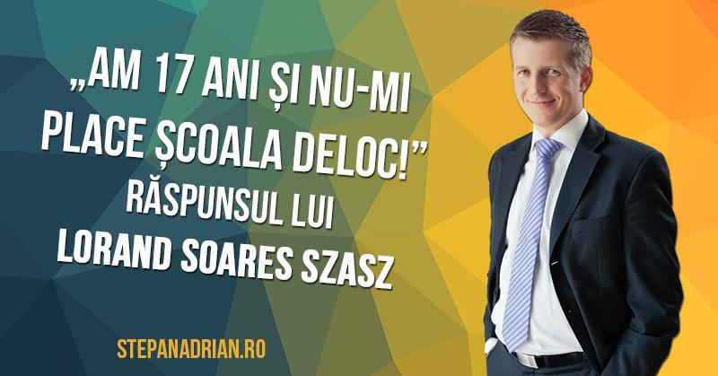 """""""Am 17 ani și nu-mi place școala!"""" – răspunsul lui Lorand Soares Szasz"""