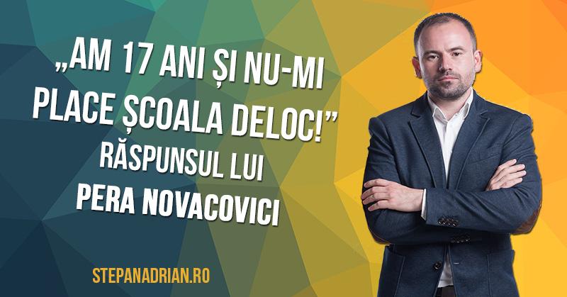 """""""Am 17 ani și nu-mi place școala!"""" – răspunsul lui Pera Novacovici"""