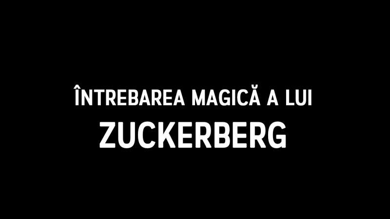Întrebarea magică a lui Zuckerberg