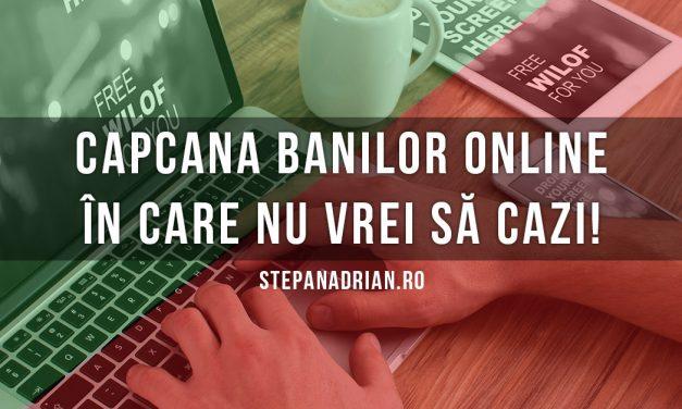 Capcana banilor online în care nu vrei să cazi!