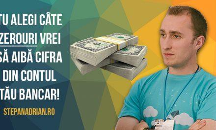 Tu alegi câte zerouri vrei să aibă cifra din contul tău bancar!