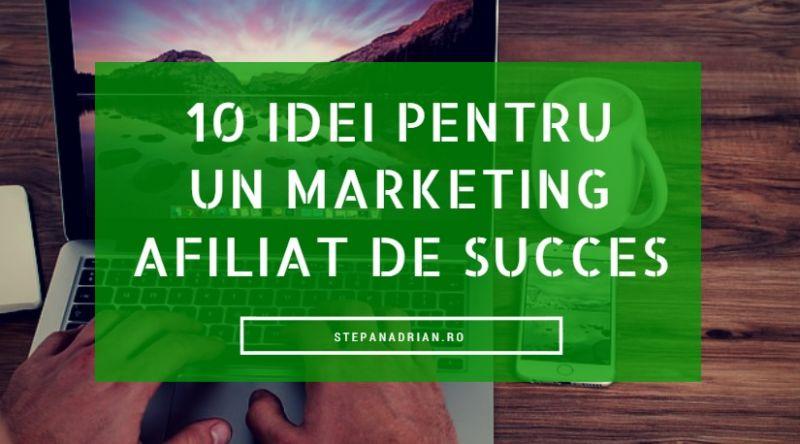 10 idei pentru un Marketing Afiliat de Succes [învăț și eu]
