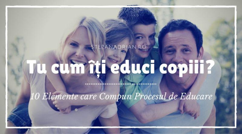 10 Elemente care Compun Procesul de Educare al unui Copil [pentru părinți]